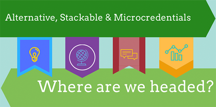Alternative, Stackable, and Microcredentials: Where Are We Headed?