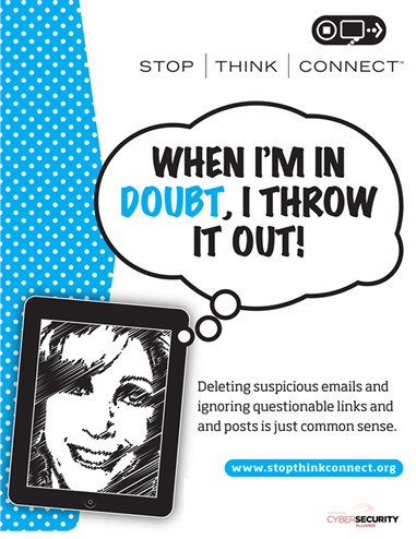 When I'm in doubt, I throw it out! Deleting suspicious emails and ignoring questionable links and posts is just common sense.