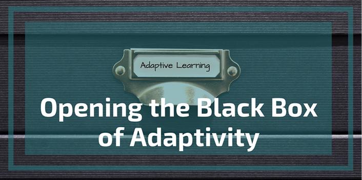 opening the black box of adaptivity educause